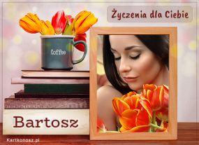 Dla Bartosza