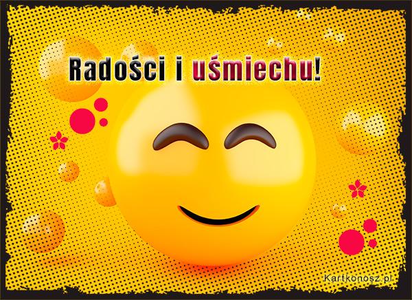 Radości i uśmiechu!