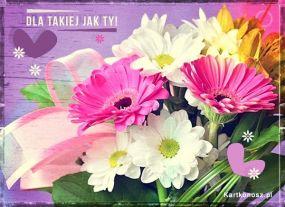 e Kartki Kwiaty Dla takiej jak Ty,